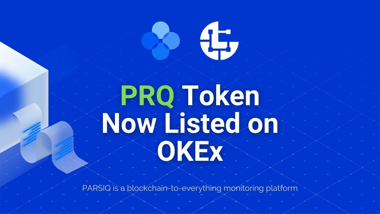 Real-Time Blockchain-to-Everything Platform PARSIQ (PRQ) Now Listed on OKEx